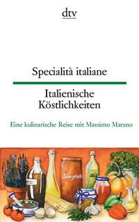 Specialit italiane italienische k stlichkeiten kochbuch buchtipps etc for Italienisches kochbuch